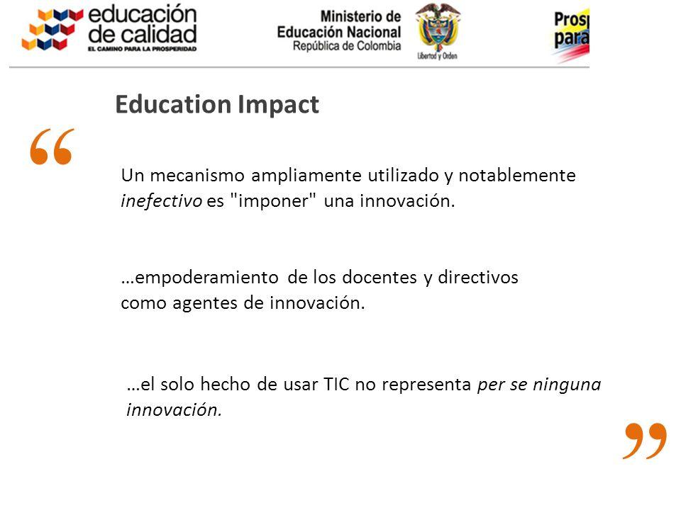 Education Impact Un mecanismo ampliamente utilizado y notablemente inefectivo es imponer una innovación.