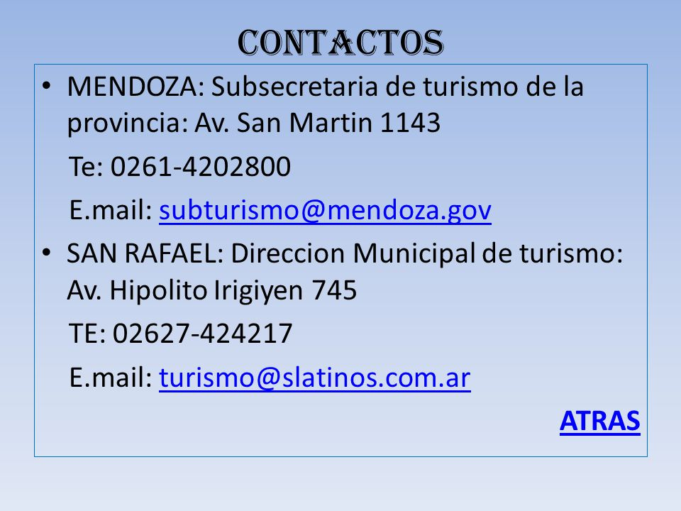 CONTACTOS MENDOZA: Subsecretaria de turismo de la provincia: Av. San Martin 1143. Te: 0261-4202800.