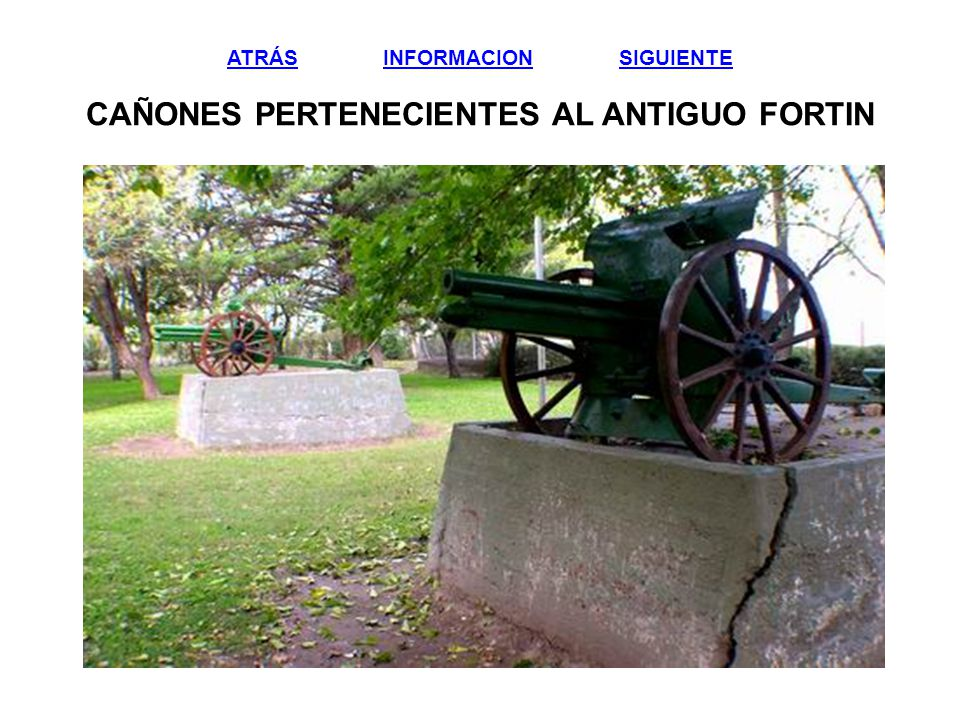ATRÁS INFORMACION SIGUIENTE CAÑONES PERTENECIENTES AL ANTIGUO FORTIN