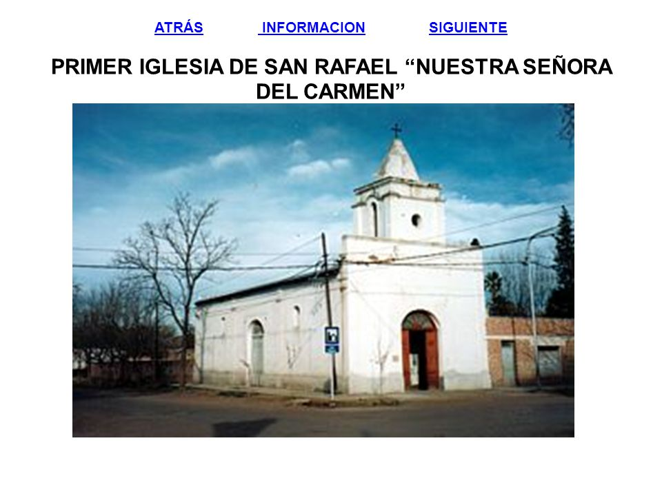 ATRÁS INFORMACION SIGUIENTE PRIMER IGLESIA DE SAN RAFAEL NUESTRA SEÑORA DEL CARMEN
