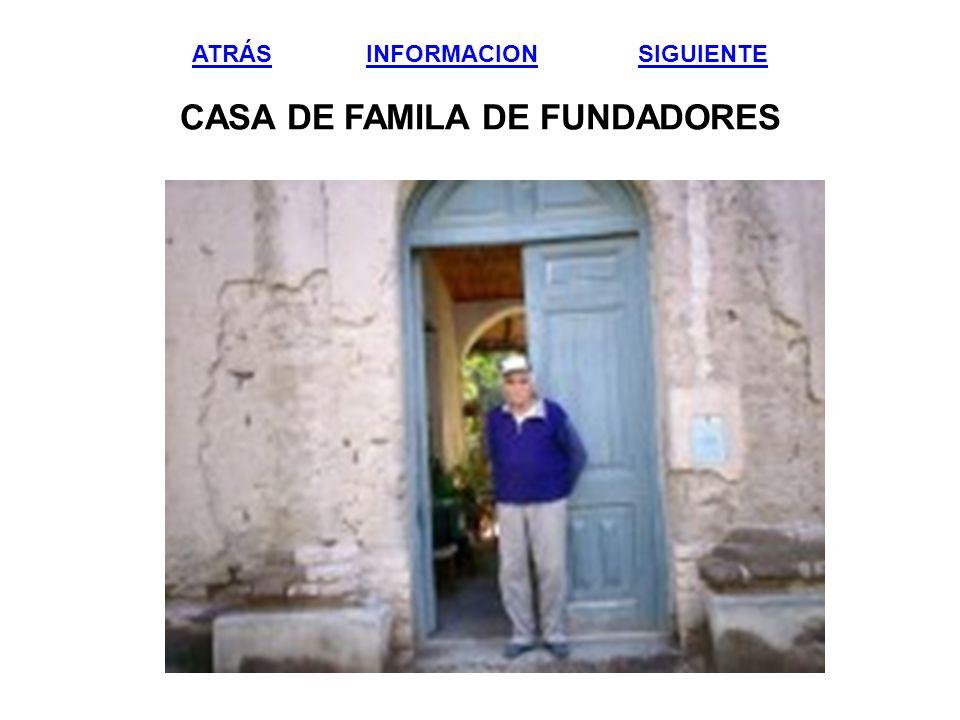 ATRÁS INFORMACION SIGUIENTE CASA DE FAMILA DE FUNDADORES