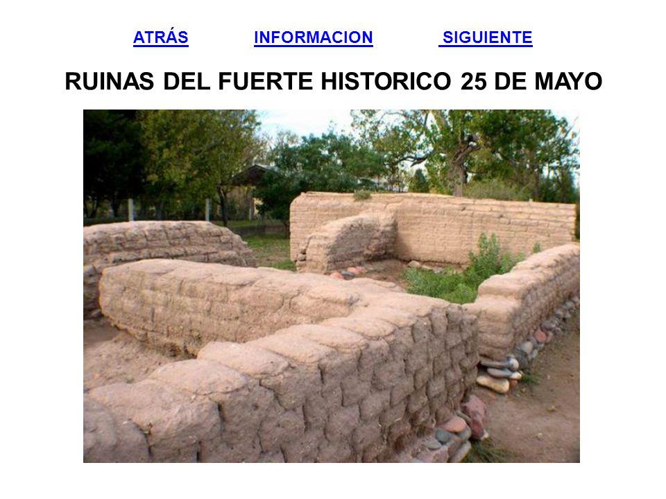 ATRÁS INFORMACION SIGUIENTE RUINAS DEL FUERTE HISTORICO 25 DE MAYO