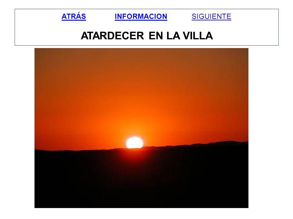 ATRÁS INFORMACION SIGUIENTE ATARDECER EN LA VILLA