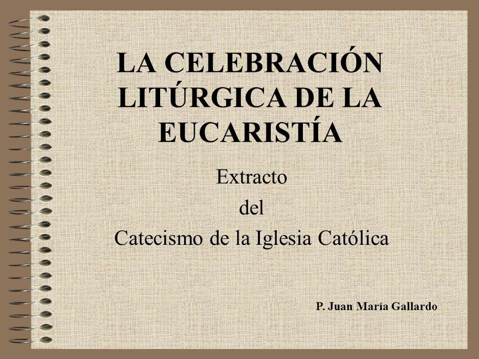 LA CELEBRACIÓN LITÚRGICA DE LA EUCARISTÍA