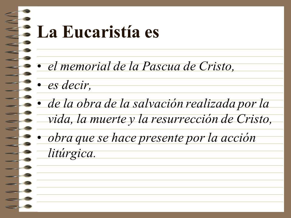La Eucaristía es el memorial de la Pascua de Cristo, es decir,