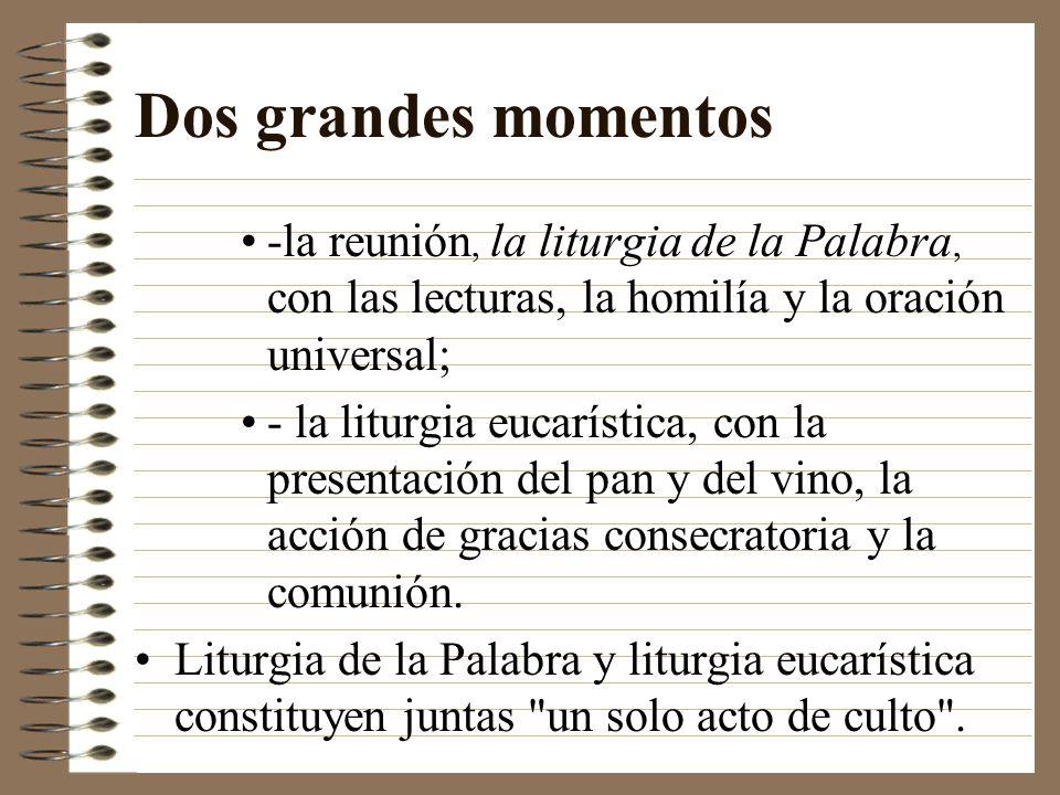 Dos grandes momentos -la reunión, la liturgia de la Palabra, con las lecturas, la homilía y la oración universal;