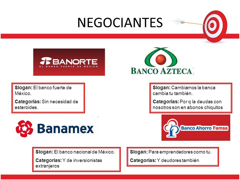 NEGOCIANTES Slogan: El banco fuerte de México.