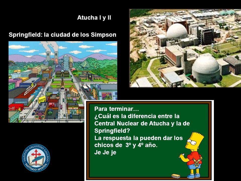 Atucha I y II Springfield: la ciudad de los Simpson. Para terminar… ¿Cuál es la diferencia entre la Central Nuclear de Atucha y la de Springfield