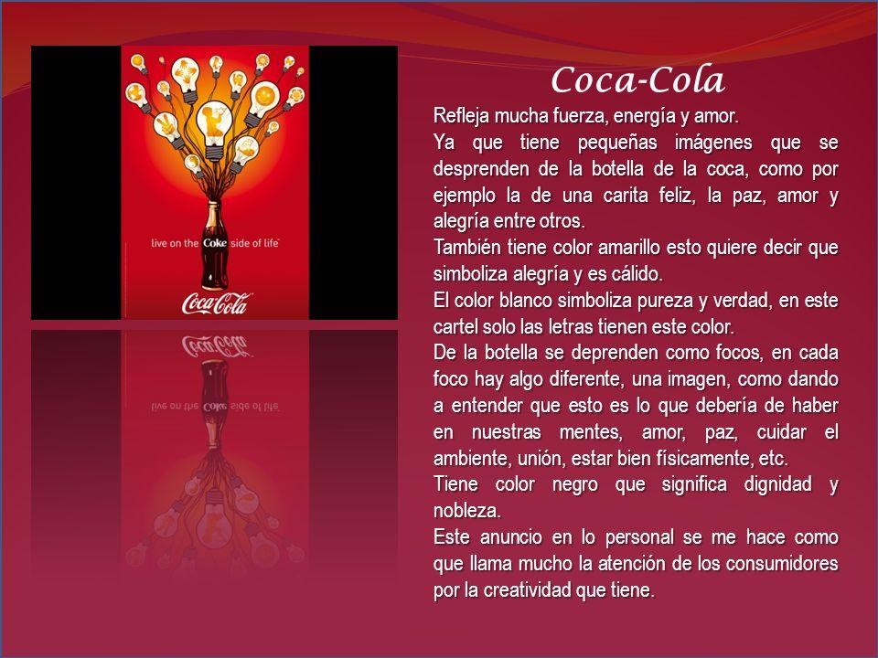 Coca-Cola Refleja mucha fuerza, energía y amor.