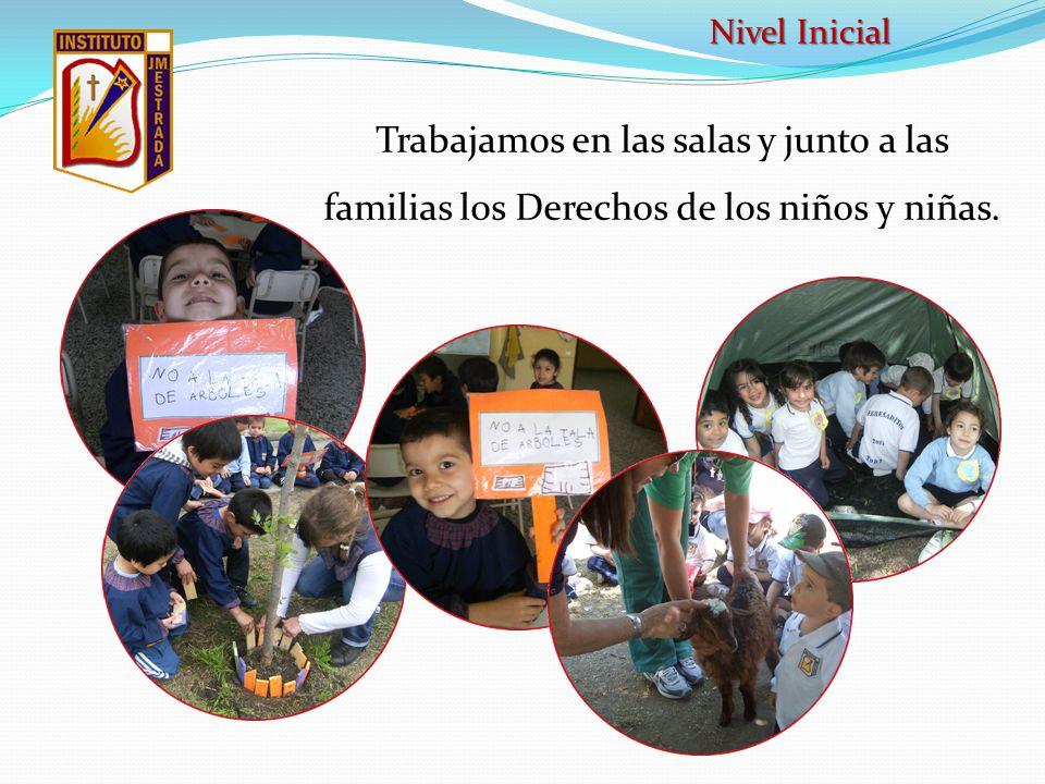 Nivel Inicial Trabajamos en las salas y junto a las familias los Derechos de los niños y niñas.