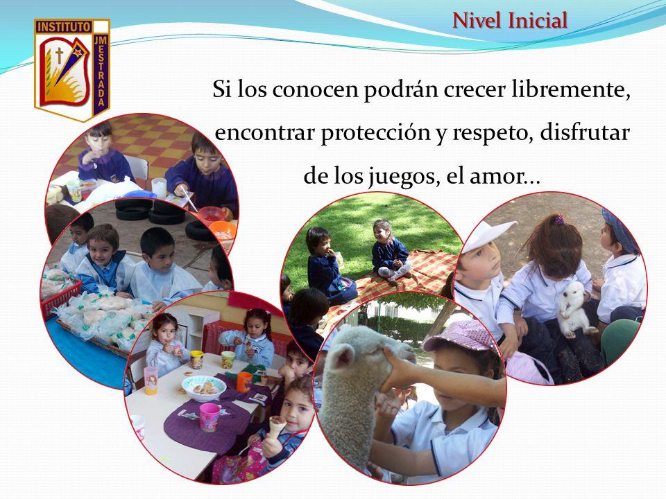 Nivel Inicial Si los conocen podrán crecer libremente, encontrar protección y respeto, disfrutar de los juegos, el amor...
