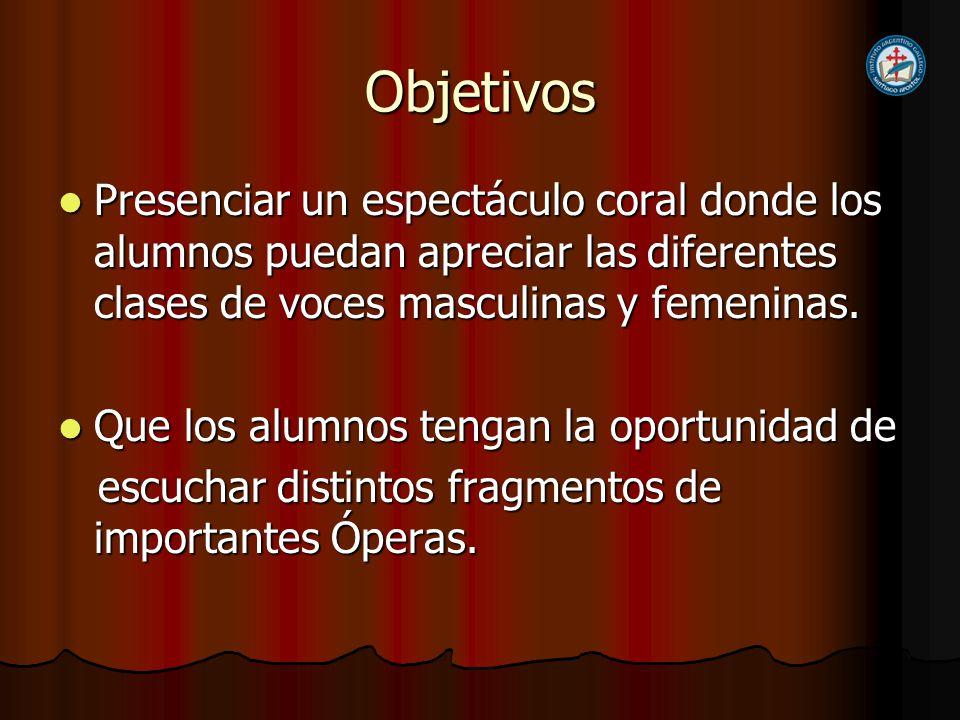 Objetivos Presenciar un espectáculo coral donde los alumnos puedan apreciar las diferentes clases de voces masculinas y femeninas.