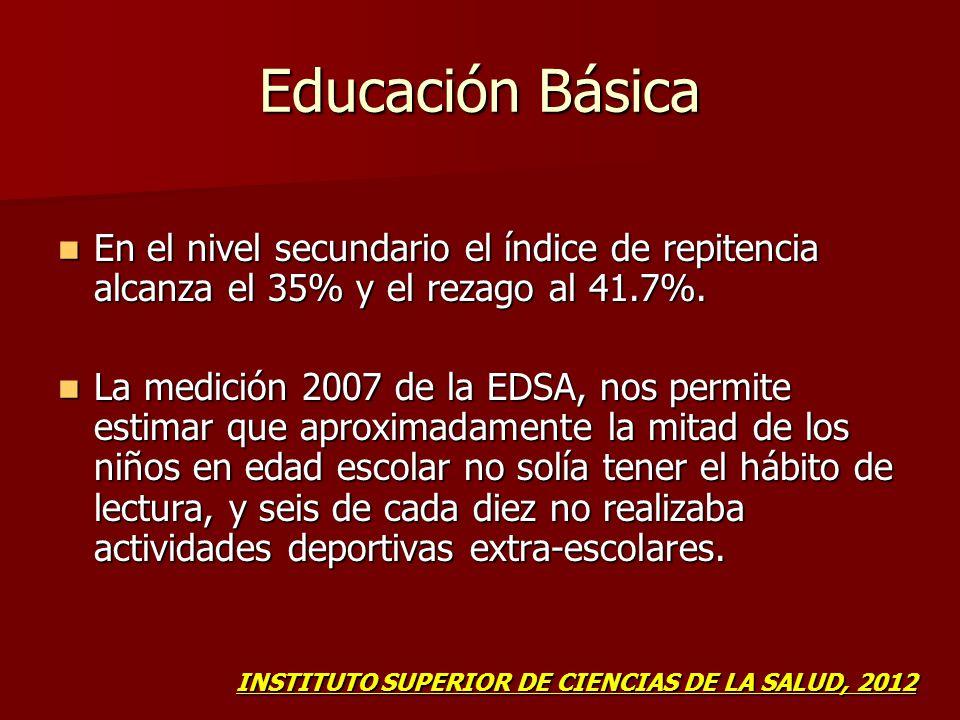 Educación Básica En el nivel secundario el índice de repitencia alcanza el 35% y el rezago al 41.7%.