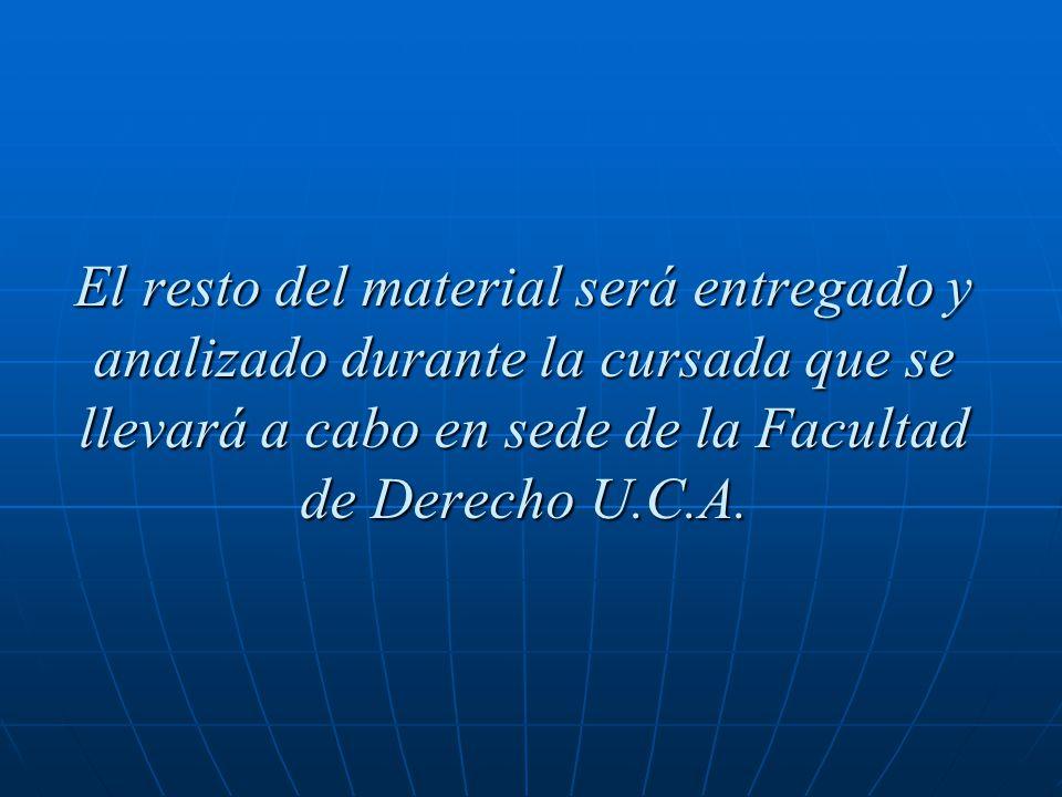 El resto del material será entregado y analizado durante la cursada que se llevará a cabo en sede de la Facultad de Derecho U.C.A.