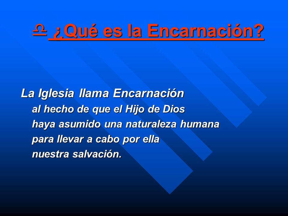 ¿Qué es la Encarnación La Iglesia llama Encarnación