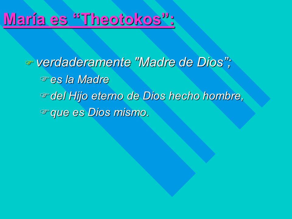 María es Theotokos : verdaderamente Madre de Dios ; es la Madre