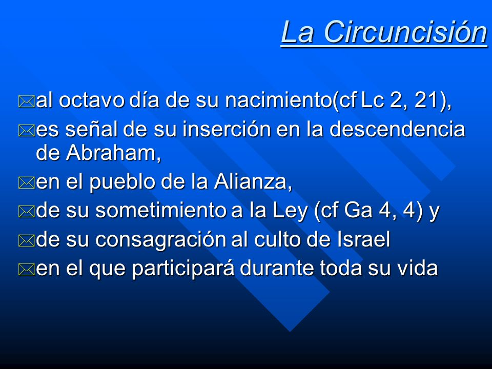 La Circuncisión al octavo día de su nacimiento(cf Lc 2, 21),