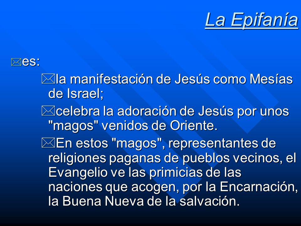 La Epifanía es: la manifestación de Jesús como Mesías de Israel;