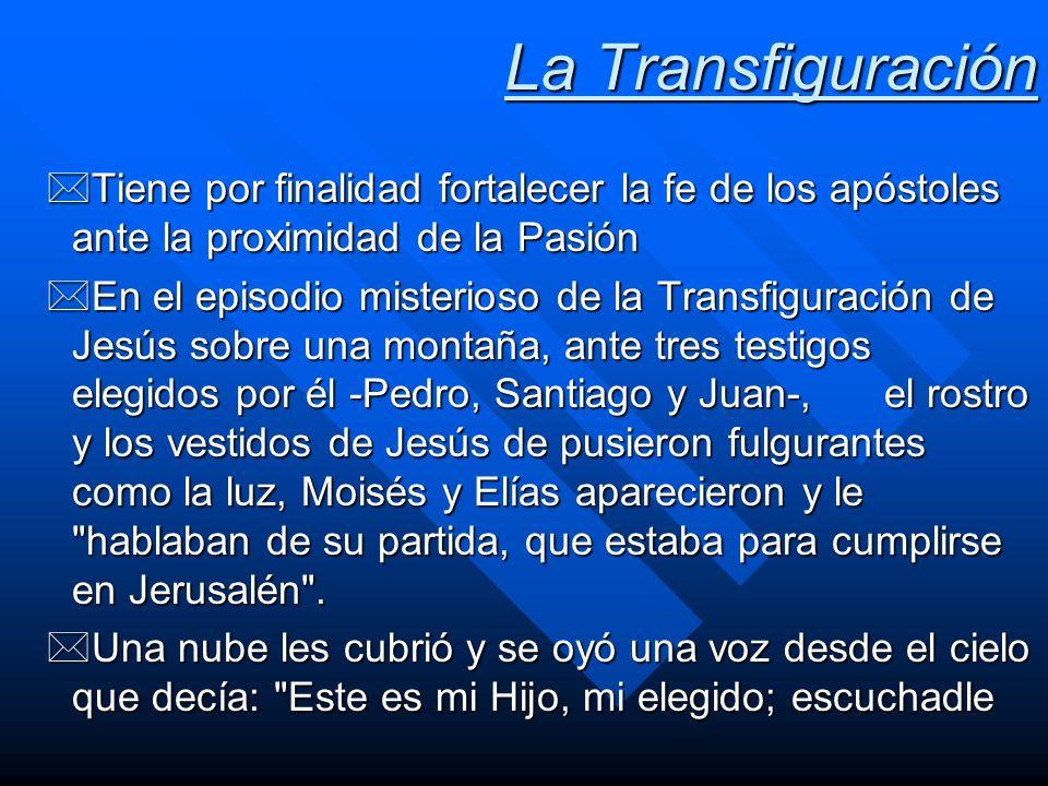 La TransfiguraciónTiene por finalidad fortalecer la fe de los apóstoles ante la proximidad de la Pasión.