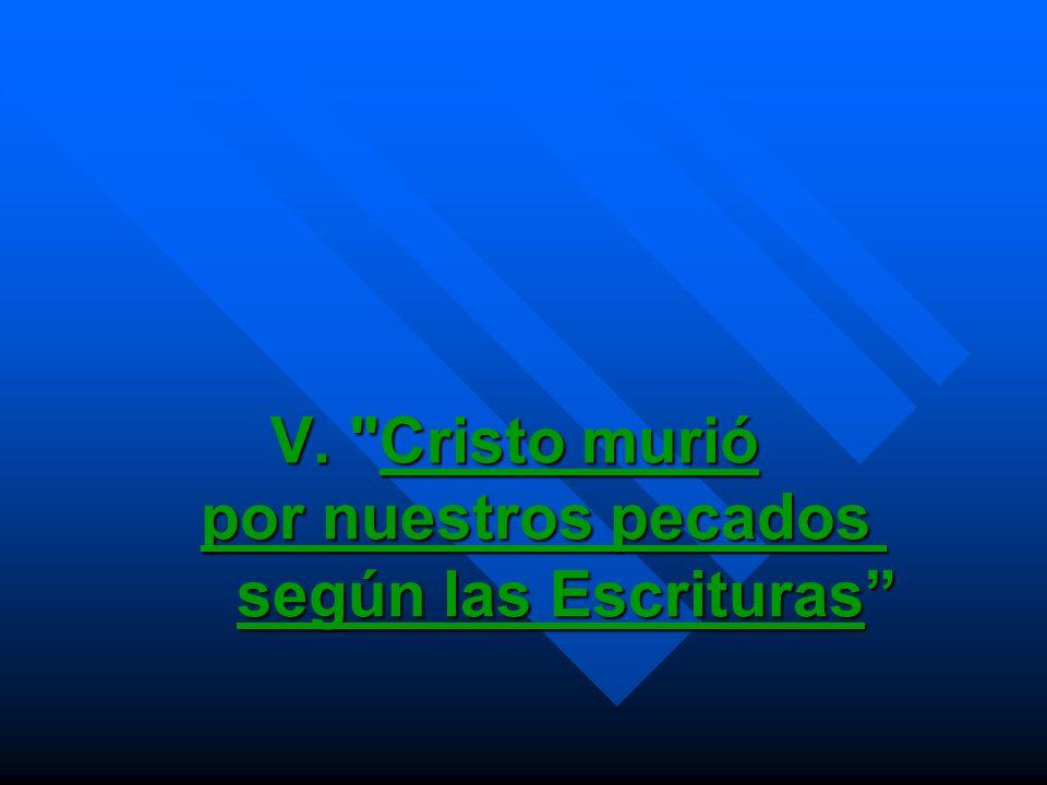V. Cristo murió por nuestros pecados según las Escrituras