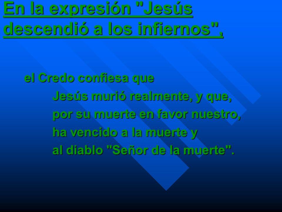 En la expresión Jesús descendió a los infiernos ,