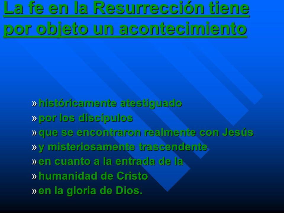 La fe en la Resurrección tiene por objeto un acontecimiento