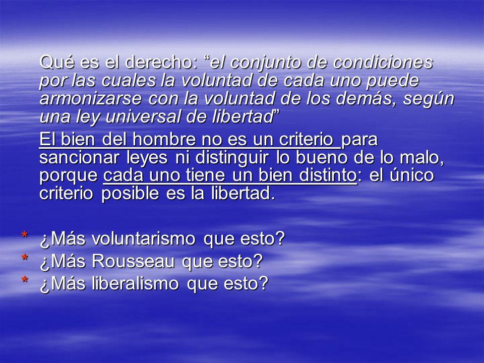 Qué es el derecho: el conjunto de condiciones por las cuales la voluntad de cada uno puede armonizarse con la voluntad de los demás, según una ley universal de libertad