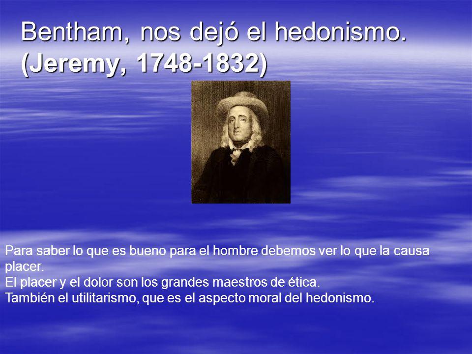 Bentham, nos dejó el hedonismo. (Jeremy, 1748-1832)