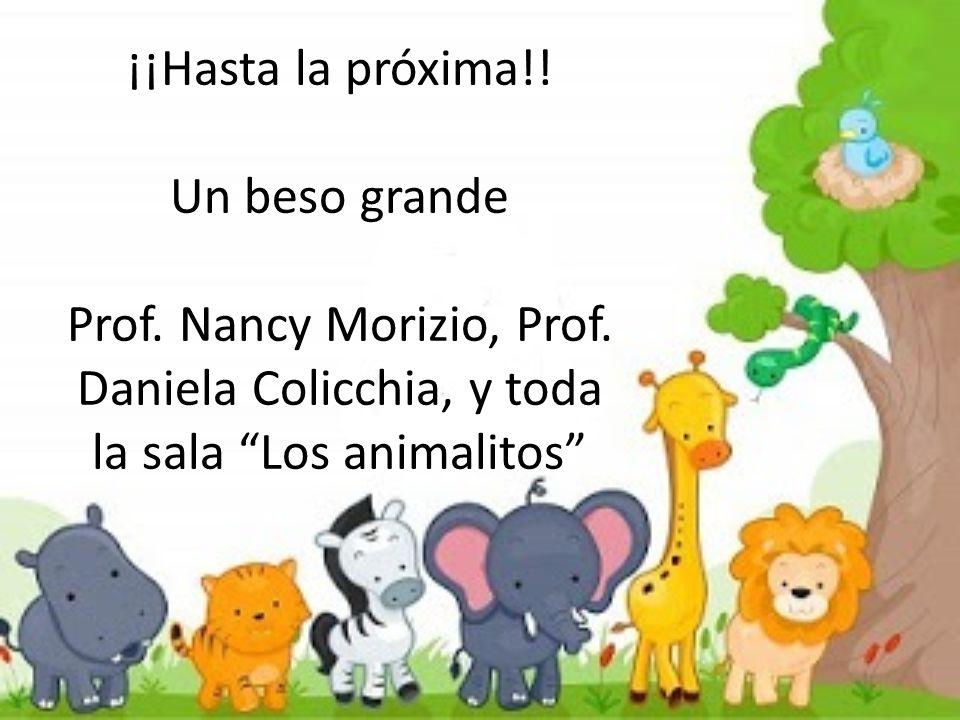 ¡¡Hasta la próxima. Un beso grande Prof. Nancy Morizio, Prof