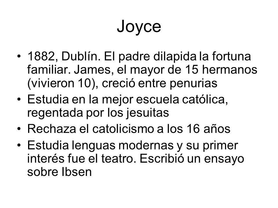 Joyce 1882, Dublín. El padre dilapida la fortuna familiar. James, el mayor de 15 hermanos (vivieron 10), creció entre penurias.