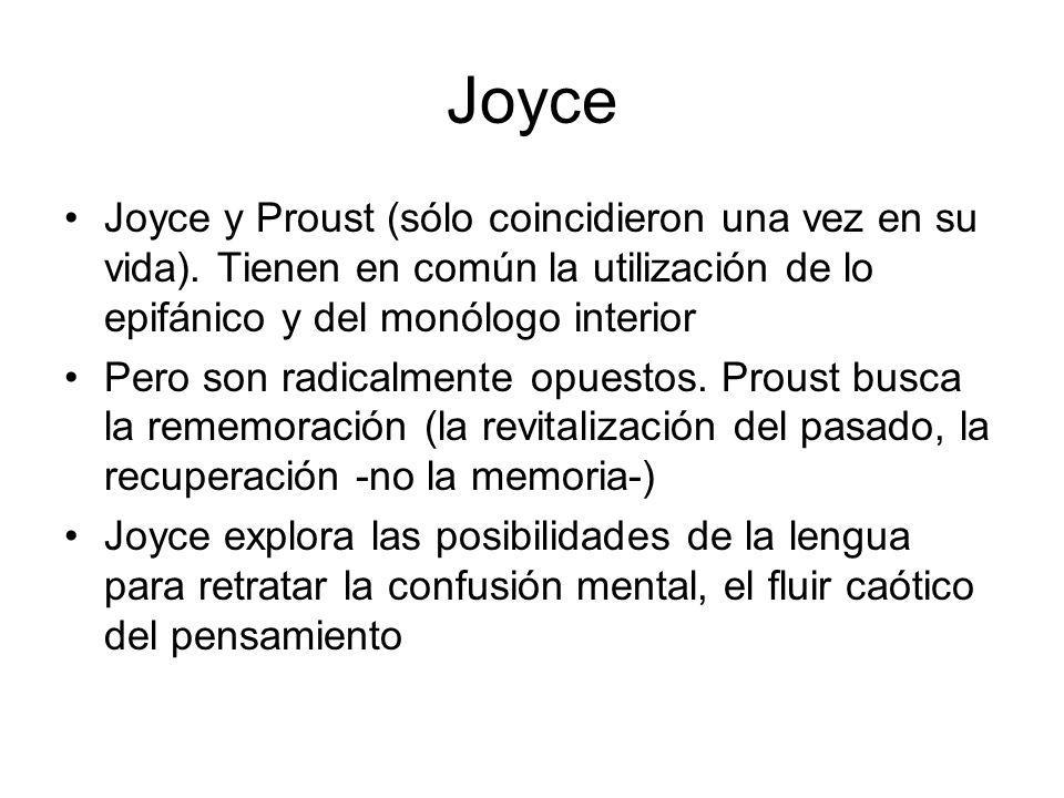 Joyce Joyce y Proust (sólo coincidieron una vez en su vida). Tienen en común la utilización de lo epifánico y del monólogo interior.