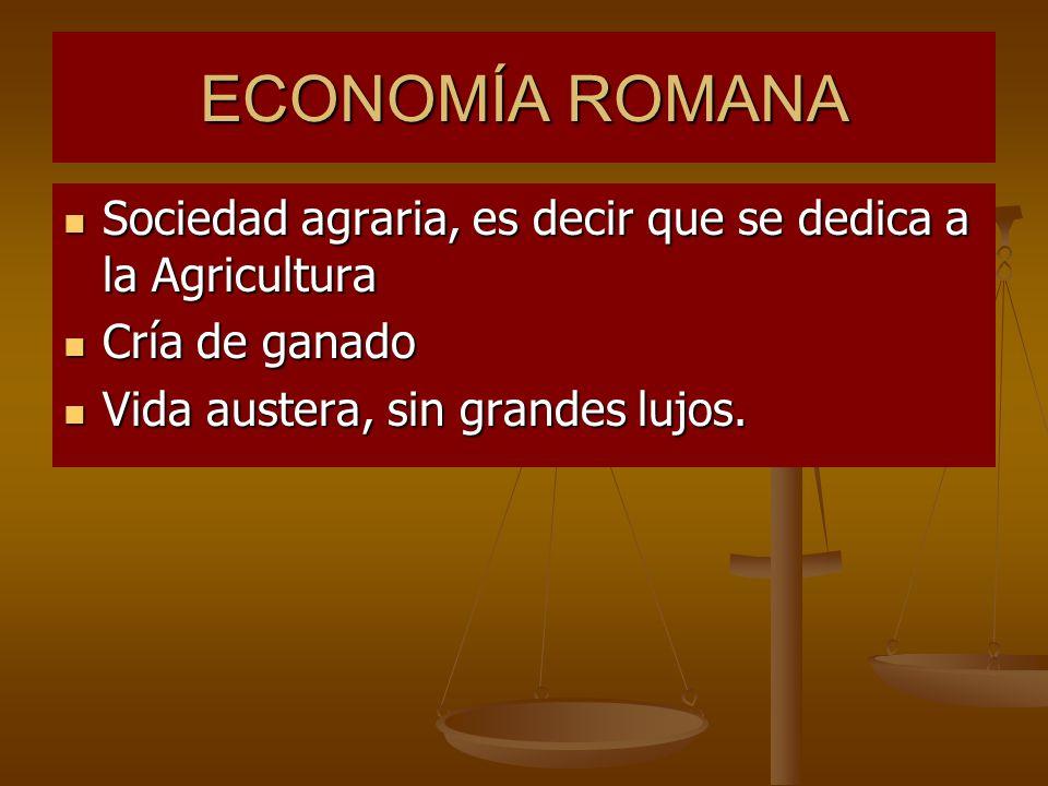 ECONOMÍA ROMANA Sociedad agraria, es decir que se dedica a la Agricultura.