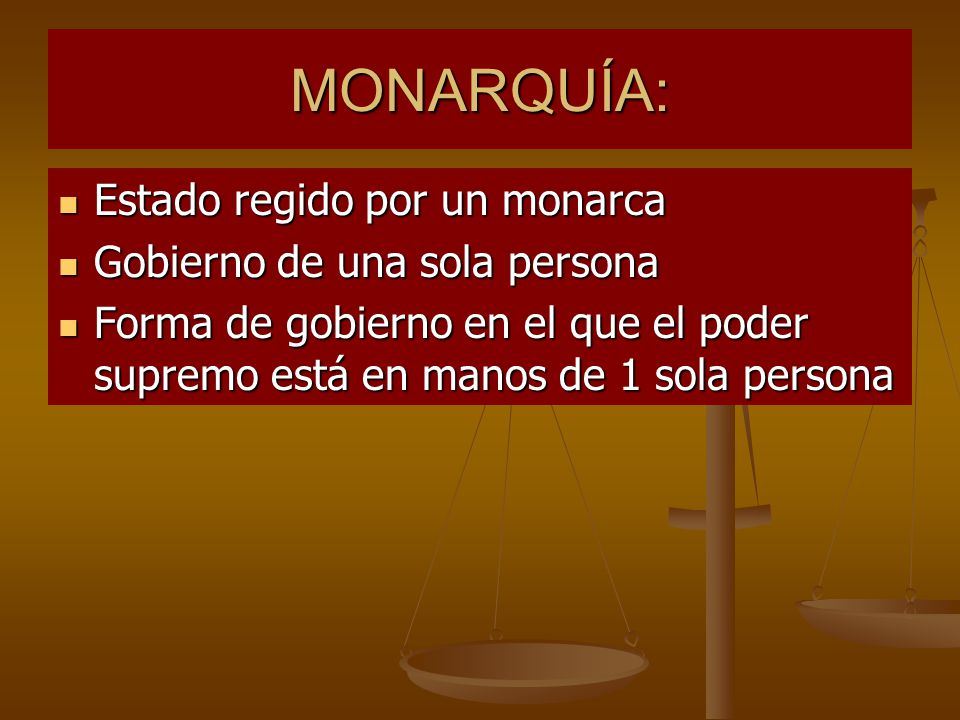 MONARQUÍA: Estado regido por un monarca Gobierno de una sola persona