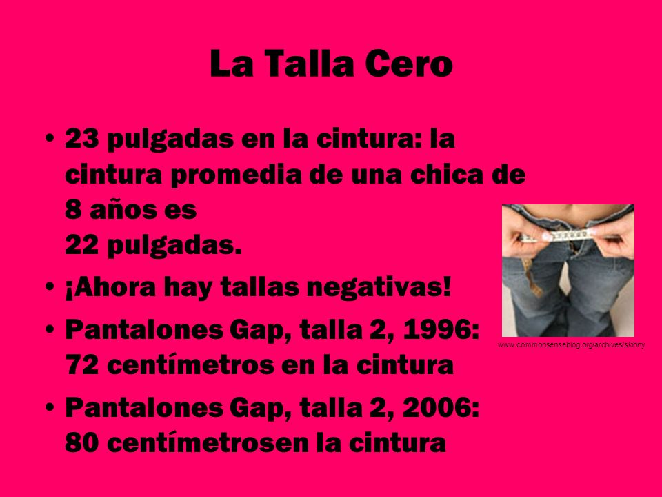 La Talla Cero 23 pulgadas en la cintura: la cintura promedia de una chica de 8 años es 22 pulgadas.