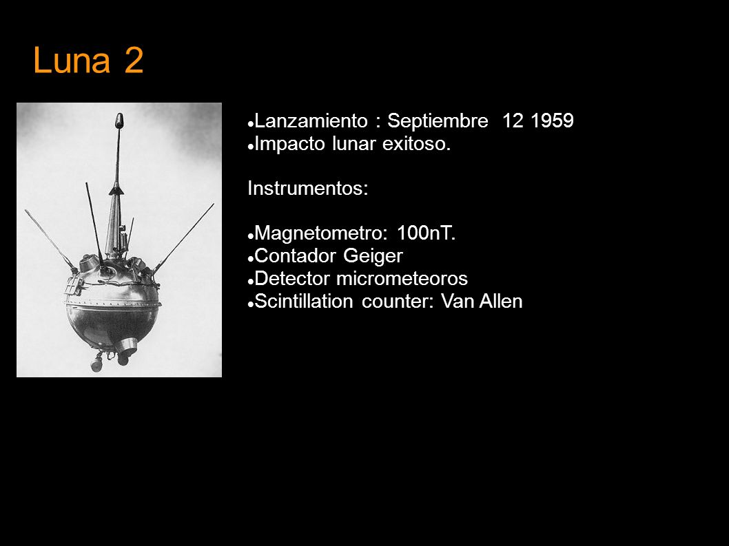 Luna 2 Lanzamiento : Septiembre 12 1959 Impacto lunar exitoso.