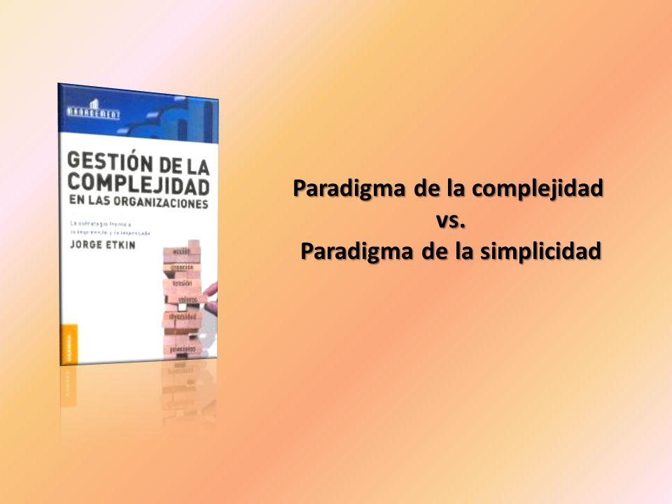 Paradigma de la complejidad Paradigma de la simplicidad