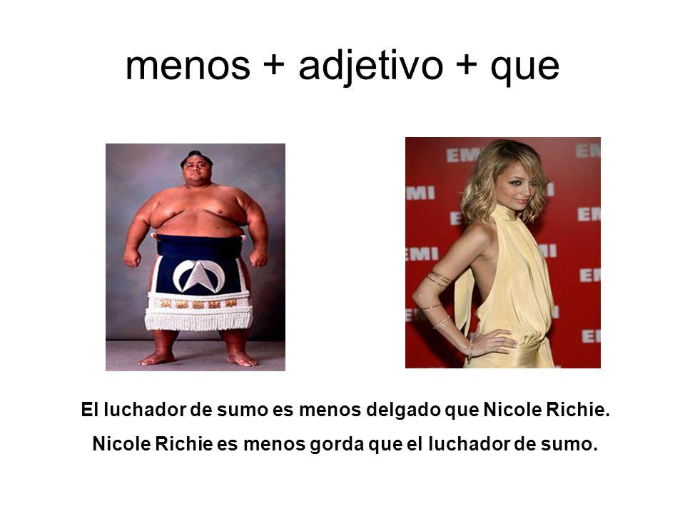 menos + adjetivo + que El luchador de sumo es menos delgado que Nicole Richie.