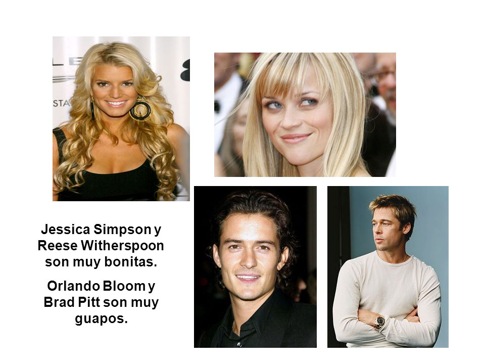 Jessica Simpson y Reese Witherspoon son muy bonitas.