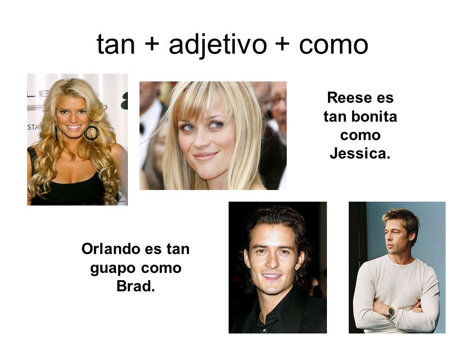 Reese es tan bonita como Jessica. Orlando es tan guapo como Brad.
