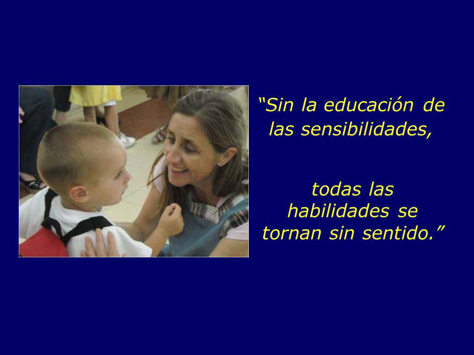 Sin la educación de las sensibilidades,