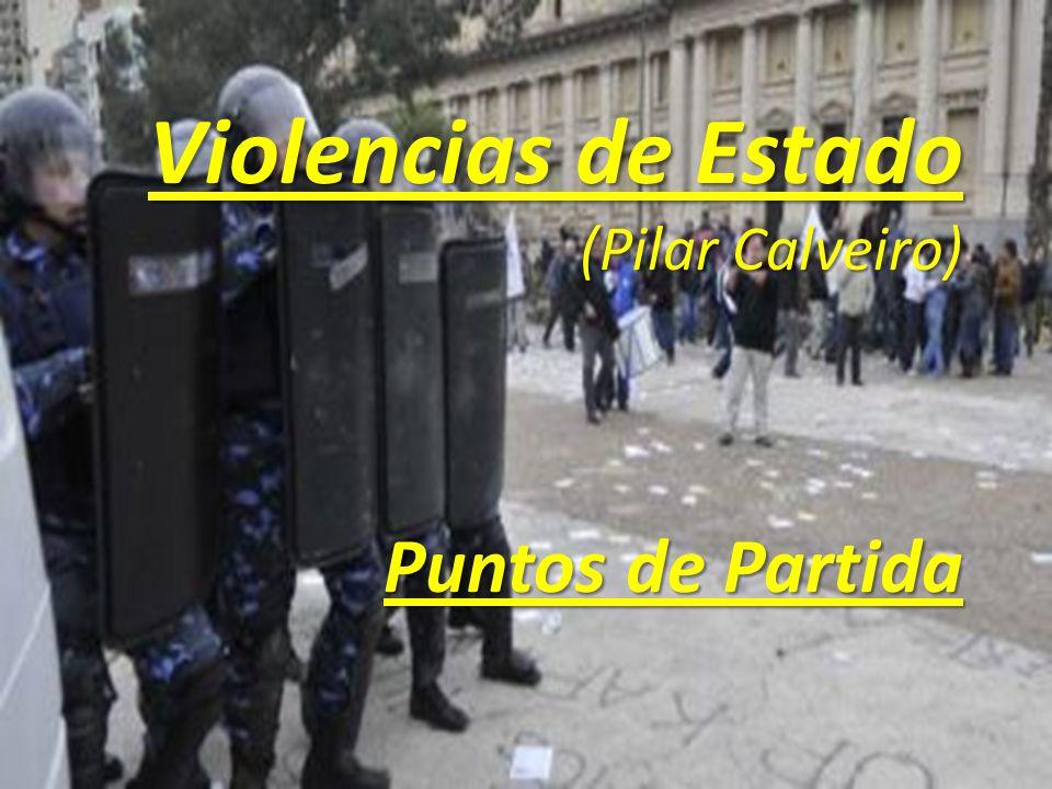 Violencias de Estado (Pilar Calveiro) Puntos de Partida