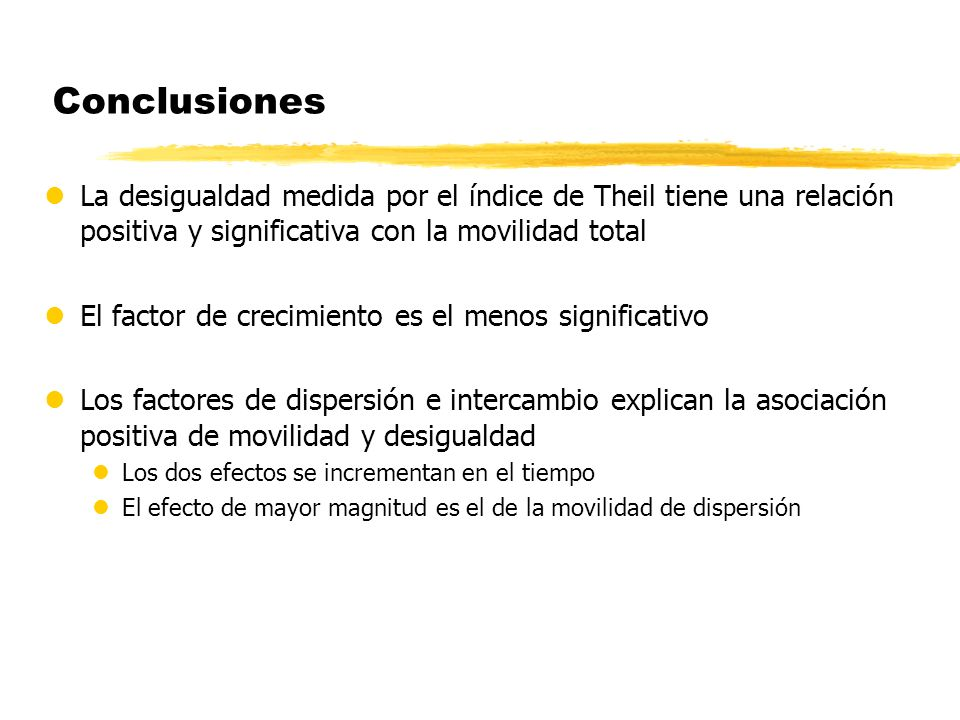 Conclusiones La desigualdad medida por el índice de Theil tiene una relación positiva y significativa con la movilidad total.