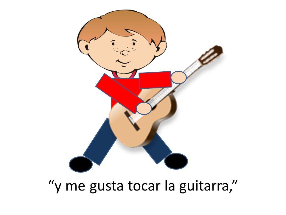 y me gusta tocar la guitarra,