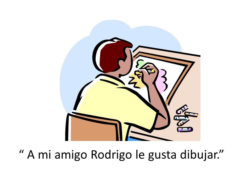 A mi amigo Rodrigo le gusta dibujar.