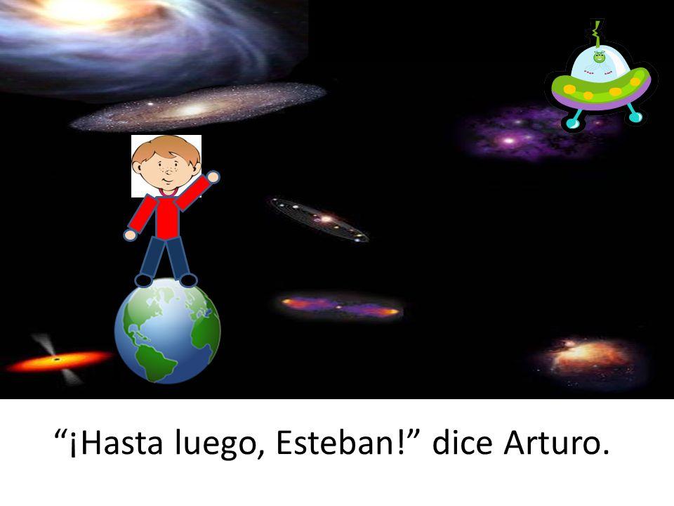 ¡Hasta luego, Esteban! dice Arturo.