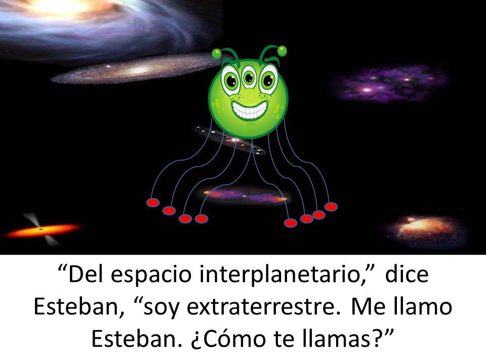 Del espacio interplanetario, dice Esteban, soy extraterrestre