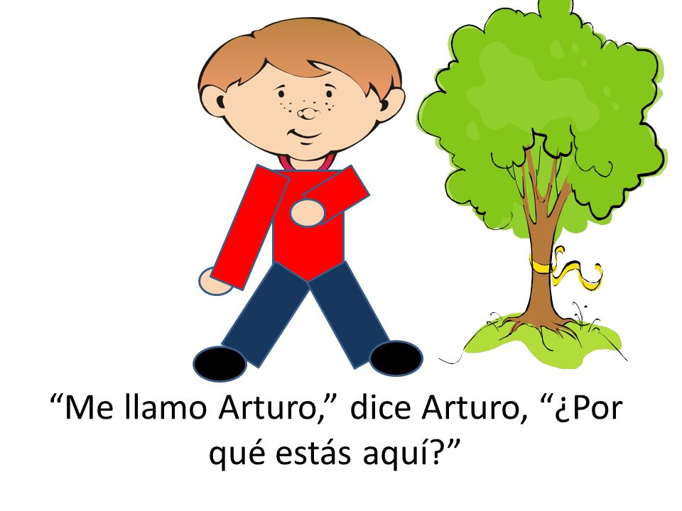 Me llamo Arturo, dice Arturo, ¿Por qué estás aquí
