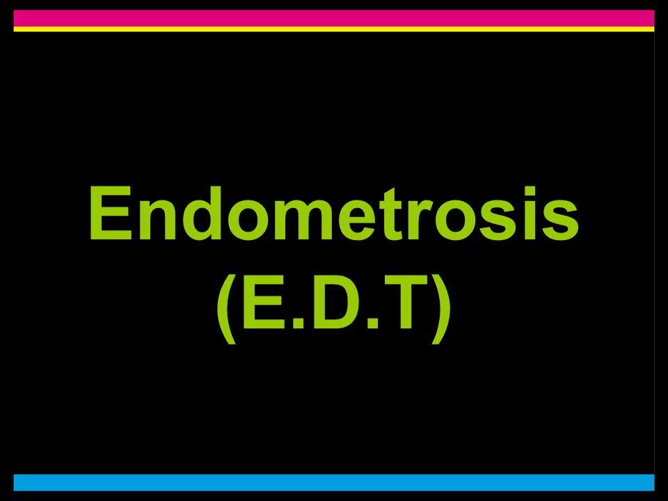Endometrosis (E.D.T)