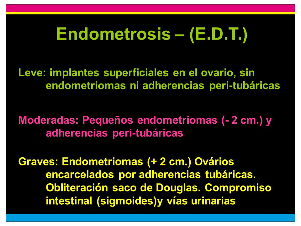 Endometrosis – (E.D.T.) Leve: implantes superficiales en el ovario, sin endometriomas ni adherencias peri-tubáricas.