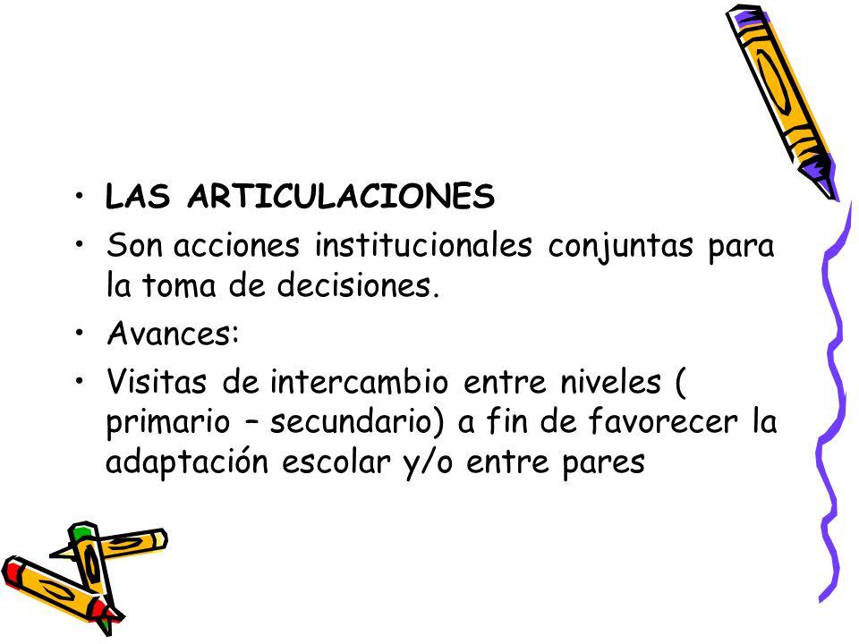 LAS ARTICULACIONES Son acciones institucionales conjuntas para la toma de decisiones. Avances: